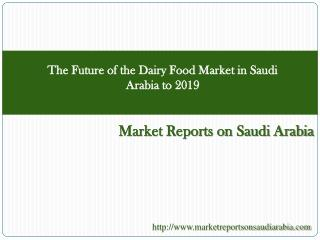 The Future of the Dairy Food Market in Saudi Arabia to 2019