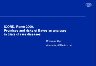 ICORD, Rome 2009. Promises and risks of Bayesian analyses in trials of rare diseases