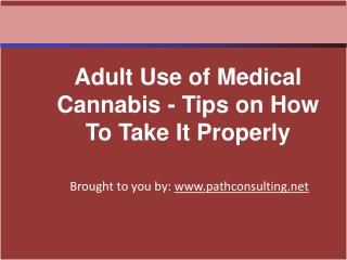 Adult Use of Medical Cannabis - Tips on How To Take It Prope