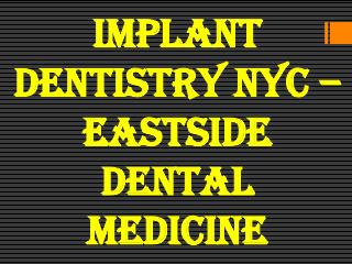 Implant Dentistry NYC – EastSide Dental Medicine