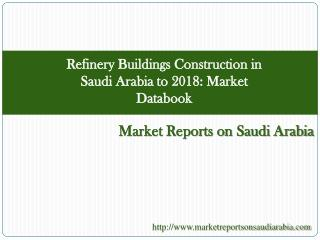 Refinery Buildings Construction in Saudi Arabia to 2018