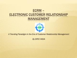 eCRM - a Trending Paradigm in the Era of Customer Relationsh