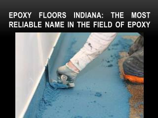 Epoxy floors Indiana: The most reliable name in the field of