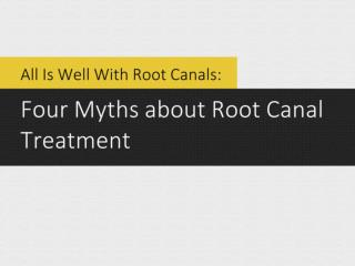All Is Well With Root Canals: Four Myths about Root Canal Tr