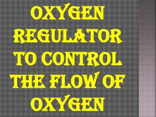 Oxygen Regulator To Control The Flow OF Oxygen