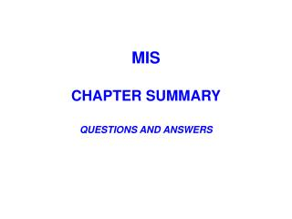 MIS   CHAPTER SUMMARY  QUESTIONS AND ANSWERS
