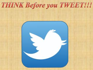 Think Before you Tweet