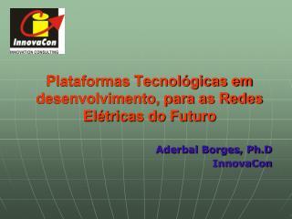 Plataformas Tecnol gicas em desenvolvimento, para as Redes El tricas do Futuro