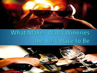 What Makes Walla Wineries the Best Place to Be