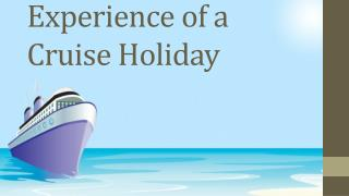 Experience of a Cruise Holiday