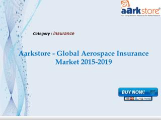 Aarkstore - Global Aerospace Insurance Market 2015-2019