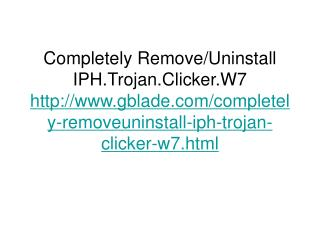 Completely Remove/Uninstall IPH.Trojan.Clicker.W7