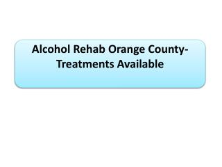 Alcohol Rehab Orange County- Treatments Available
