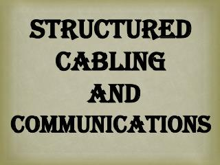 Structured Cabling  and Communications