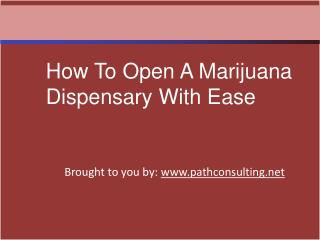 How To Open A Marijuana Dispensary With Ease
