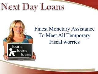 Next Day Loans To Meet Unplanned Monetary Expenses Quickly