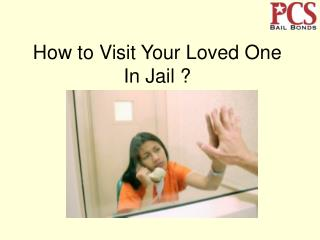 How to Visit Your Loved One In Jail ?