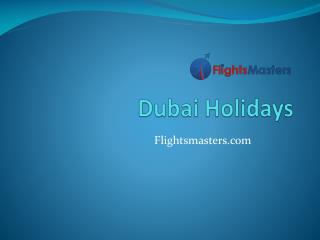 Holidays to Dubai - Flightsmasters.com
