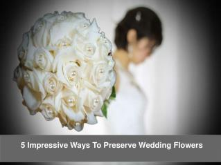 5 Impressive Ways To Preserve Wedding Flowers