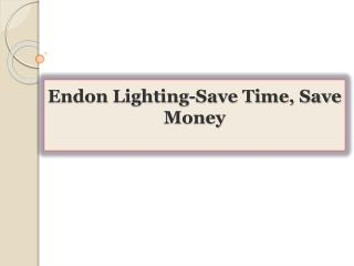Endon Lighting-Save Time, Save Money