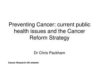 Preventing Cancer: current public health issues and the Cancer Reform Strategy