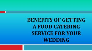 Benefits Of Getting A Food Catering Service For Your Wedding