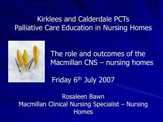 Kirklees and Calderdale PCTs Palliative Care Education in Nursing Homes     The role and outcomes of the      Macmillan