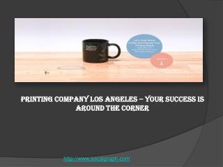 Printing Company Los Angeles – Your Success Is Around the Co