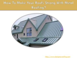 How To Make Your Roofs Strong With Metal Roofing