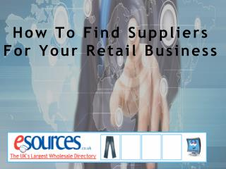 How To Find Suppliers For Your Retail Business