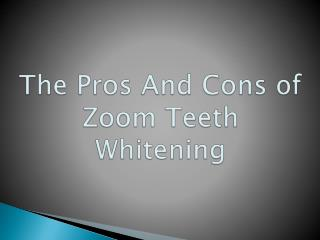 The Pros And Cons of Zoom Teeth Whitening