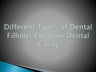 Different Types of Dental Fillings For Your Dental Cavity