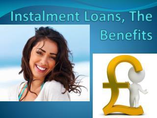 Instalment loans, the benefits