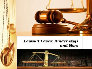 Lawsuit Cases Kinder Eggs and More