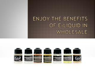 Enjoy the benefits of e-liquid in wholesale