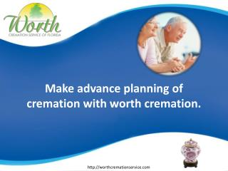 Make advance planning of cremation with worth cremation