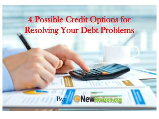 4 Possible Credit Options for Resolving Your Debt Problems