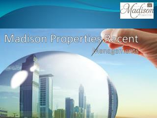 Madison Properties Recent Managements