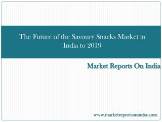 The Future of the Savoury Snacks Market in India to 2019