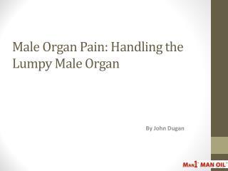 Male Organ Pain - Handling the Lumpy Male Organ
