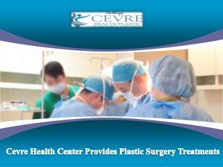Cevre health center provides plastic surgery treatments