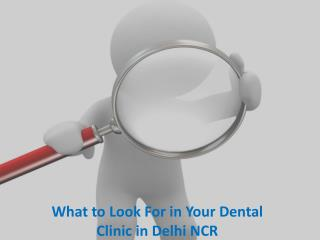 What to Look For in Your Dental Clinic in Delhi NCR