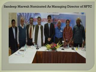 Sandeep Marwah Nominated As Managing Director of NFTC