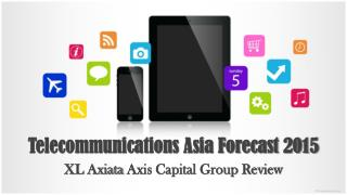 XL Axiata Axis Capital Group Review: Telecommunications Asia