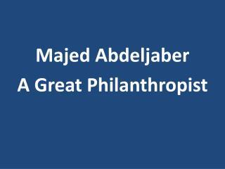 Majed Abdeljaber - A Great Philanthropist
