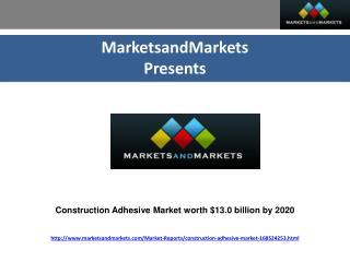 Construction Adhesive Market worth $13.0 billion by 2020