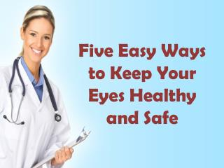 Five Easy Ways to Keep Your Eyes Healthy and Safe