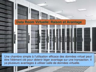 Data Room Virtuelle: Raison et Avantage