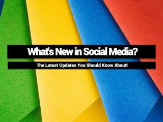 What's New in Social Media? - The Latest Updates