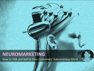 Neuromarketing: How to Talk and Sell to Your Customers' Subs